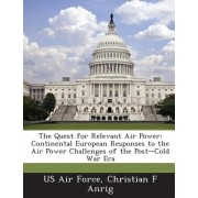The Quest for Relevant Air Power: Continental European Responses to the Air Power Challenges of the Post-Cold War Era