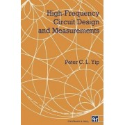 High Frequency Circuit Design and Measurements by P. Yip