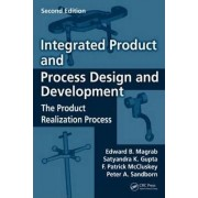 Integrated Product and Process Design and Development by Edward B. Magrab