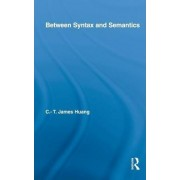 Between Syntax and Semantics by C. T. James Huang
