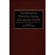 Handbook on Ethnicity, Aging, and Mental Health by Deborah Padgett