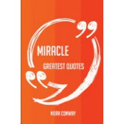 Miracle Greatest Quotes - Quick, Short, Medium or Long Quotes. Find the Perfect Miracle Quotations for All Occasions - Spicing Up Letters, Speeches, a