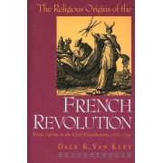 Religious Origins of the French Revolution by Dale K. Van Kley