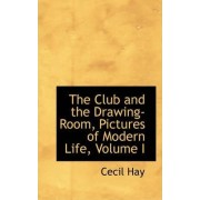 The Club and the Drawing-Room, Pictures of Modern Life, Volume I by Cecil Hay