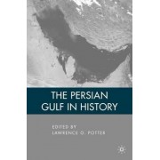 The Persian Gulf in History by Lawrence G. Potter