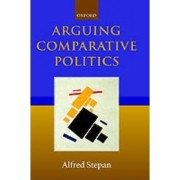 Arguing Comparative Politics by Alfred Stepan
