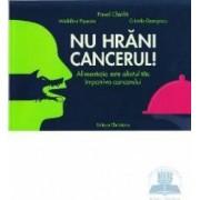 Nu hrani cancerul - Pavel Chirila Madalina Popescu Cristela Georgescu