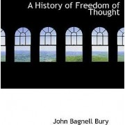 A History of Freedom of Thought by John Bagnell Bury
