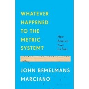 Whatever Happened to the Metric System? by John Bemelmans Marciano