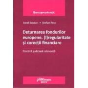 Deturnarea fondurilor europene. Iregularitate si corectii financiare - Ionel Bostan Stefan Pete