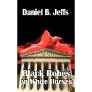 Black Robes on White Horses by Daniel B Jeffs