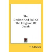 The Decline and Fall of the Kingdom of Judah by Thomas Kelly Cheyne