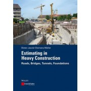 Estimating in Heavy Construction Roads, Bridges, Tunnels, Foundations by Dieter Jacob