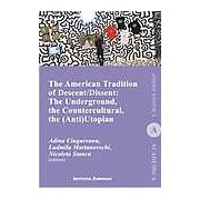 The American Tradition of Descent-Dissent: the Underground the Countercultural the (Anti)Utopian