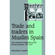 Trade and Traders in Muslim Spain by Olivia Remie Constable