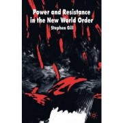 Power and Resistance in the New World Order by Stephen Gill