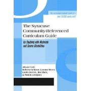 The Syracuse Community-referenced Curriculum Guide for Students with Moderate and Severe Disabilities by Alison Ford