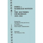Index to Marriage Notices in the Southern Churchman, 1835-1941. Two Volumes in One (Volume I by Virginia Wpa Historical Records Survey