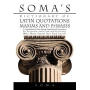 Soma's Dictionary of Latin Quotations, Maxims and Phrases by S.O.M.A.