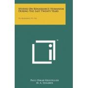 Studies on Renaissance Humanism During the Last Twenty Years by Professor Paul Oskar Kristeller