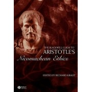 The Blackwell Guide to Aristotle's Nicomachean Ethics by Richard Kraut