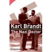 Karl Brandt - The Nazi Doctor by Ulf Schmidt