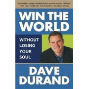 Win the World (Without Losing Your Soul) by Dave Durand
