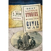 Best Little Stories from the Civil War by C Brian Kelly