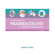 Understanding Pharmacology for Health Professionals by Susan M. Turley