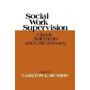 Social Work Supervision Classic Statements and Critical Issues by Carlton E. Munson