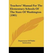 Teachers' Manual for the Elementary Schools of the State of Washington (1905) by Of Public Instruction Department of Public Instruction