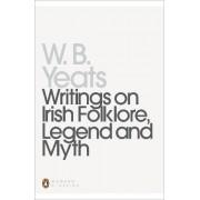 Writings on Irish Folklore, Legend and Myth by W. B. Yeats