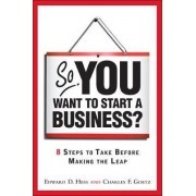 So You Want to Start a Business? by Edward D. Hess