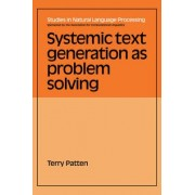 Systemic Text Generation as Problem Solving by Terry Patten