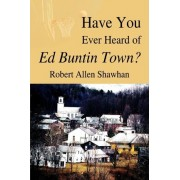Have You Ever Heard of Ed Buntin Town? by Robert Allen Shawhan