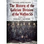 The History of the Galician Division of the Waffen SS: Stalin's Nemesis: 2 by Michael James Melnyk