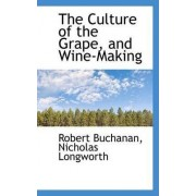 The Culture of the Grape, and Wine-Making by Nicholas Longworth