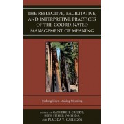 The Reflective, Facilitative, and Interpretive Practice of the Coordinated Management of Meaning by Beth Fisher-Yoshida
