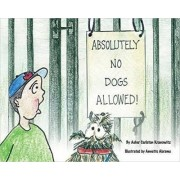 Absolutely No Dogs Allowed by Asher Kranowitz