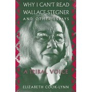 Why I Can't Read Wallace Stegner, and Other Essays by Lynn Elizabeth Cook