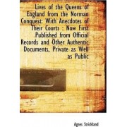 Lives of the Queens of England from the Norman Conquest by Agnes Strickland