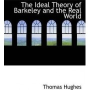 The Ideal Theory of Barkeley and the Real World by Thomas Hughes