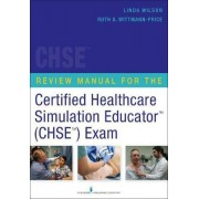 Review Manual for the Certified Healthcare Simulation Educator (CHSE) Exam by Linda Wilson