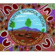 The Papunya School Book of Country and History by Nada Wheatley