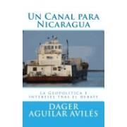 Un Canal Para Nicaragua.: La Geopolitica E Intereses Tras El Debate
