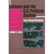Latinos and the U.S.Political System by Rodney E. Hero