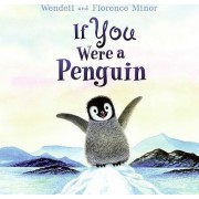 If You Were a Penguin by Florence Minor
