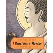 I Once Was a Monkey by Jeanne M Lee