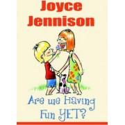 Are We Having Fun Yet? by Joyce Jennison