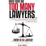 When There Are Too Many Lawyers... by Alan Manly